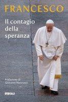 Il contagio della speranza - Francesco (Jorge Mario Bergoglio)