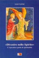 Divenire nello Spirito. L'Apocalisse. Guida di spiritualità - Vanni Ugo