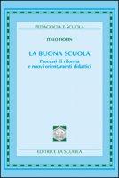 La buona scuola. Processi di riforma e nuovi orientamenti didattici - Fiorin Italo