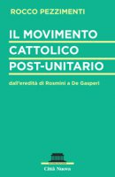 Il movimento cattolico post-unitario. dall'eredità di Rosmini a De Gasperi - Rocco Pezzimenti