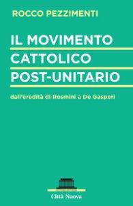 Copertina di 'Il movimento cattolico post-unitario. dall'eredità di Rosmini a De Gasperi'
