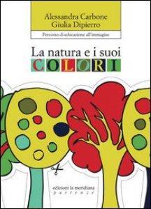 Copertina di 'Natura e i suoi colori. Percorso di educazione all'immagine (La)'