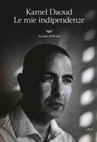 Le mie indipendenze - Daoud Kamel