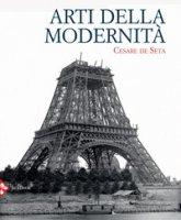 Arti della modernità - De Seta Cesare