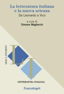 Copertina di 'La letteratura italiana e la nuova scienza. Da Leonardo a Vico'