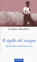 Sigillo del sangue. Spiritualità della Resistenza. (Il) - Emiliano Rinaldini