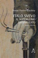 Italo Svevo. Il superuomo dissimulato - Paolini Giachery Noemi