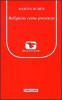 Religione come presenza - Buber Martin