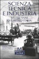 Scienza, tecnica e industria nei 150 anni di unità d'Italia - AA.VV.