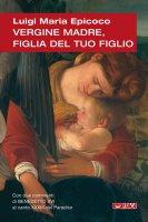 Vergine madre, figlia del tuo figlio. Meditazioni sull'inno alla Vergine di Dante - Epicoco Luigi M.
