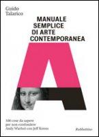 Manuale semplice di arte contemporanea - Guido Talarico