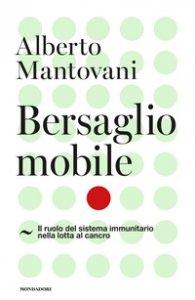 Copertina di 'Bersaglio mobile. Il ruolo del sistema immunitario nella lotta al cancro'