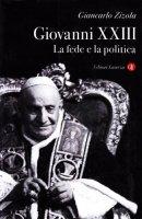 Giovanni XXIII. La fede e la politica - Zizola Giancarlo