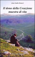 Il dono della Creazione maestra di vita - Romeri Emilio