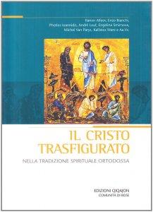 Copertina di 'Il Cristo trasfigurato nella tradizione spirituale ortodossa'