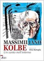 Massimiliano Kolbe. Un santo nell'inferno - Laura Battaglia