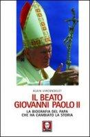 Il beato Giovanni Paolo II - Vircondelet Alain