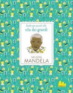 Copertina di 'Guide per piccoli alle vite dei grandi. Nelson Mandela'