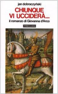 Copertina di 'Chiunque vi ucciderà... Il romanzo di Giovanna d'Arco'