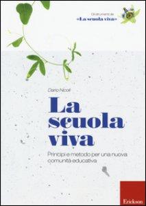 Copertina di 'La scuola viva. Principi e metodo per una nuova comunità educativa'