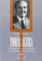 Tomás Alvira. Una passione per la famiglia. Un maestro dell'educazione - Vazquez Antonio