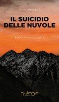 Il suicidio delle nuvole - Basile Paolo