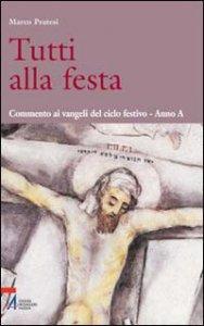 Copertina di 'Tutti alla festa. Commento ai Vangeli del ciclo festivo. Anna A'