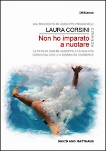 Copertina di 'Non ho imparato a nuotare. La vera storia di Giuseppe e la sua vita condivisa con una disabilità invadente'
