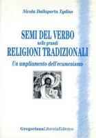 Semi del verbo nelle grandi religioni tradizionali. Un ampliamento dell'ecumenismo - Dallaporta Xydias Nicola