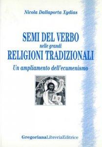 Copertina di 'Semi del verbo nelle grandi religioni tradizionali. Un ampliamento dell'ecumenismo'