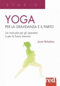Copertina di 'Yoga per la gravidanza e il parto. Un manuale per gli operatori e le future mamme'