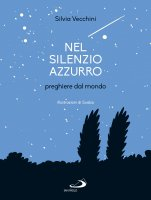 Nel silenzio azzurro. Preghiere dal mondo - Silvia Vecchini , Studio Il Sualzo