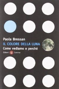 Copertina di 'Il colore della luna. Come vediamo e perché'