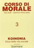 Corso di morale [vol_3] / Koinonia. Etica della vita sociale (1) - Tullo Goffi , Giannino Piana