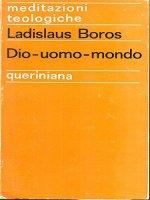 Dio-uomo-mondo - Boros Ladislaus