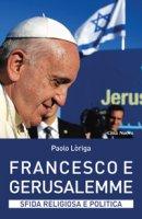 Francesco e Gerusalemme - Loriga Paolo
