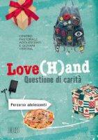 Love(H)and. Questione di carit� - Centro Pastorale Adolescenti e Giovani Verona
