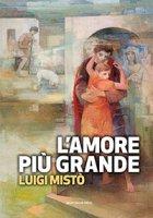L' amore più grande - Luigi Mistò