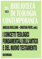 I concetti teologici fondamentali dell'Antico e del Nuovo Testamento - Angelika Berlejung, Christian Frevel