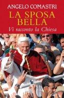 La sposa bella: Vi racconto la Chiesa - Comastri Angelo