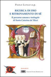 Copertina di 'Ricerca di Dio e ritrovamento di s�. Il percorso umano e teologale di santa Caterina de' Ricci'