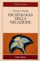 Escatologia della negazione - Tomatis Francesco