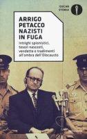Nazisti in fuga. Intrighi spionistici, tesori nascosti, vendette e tradimenti all'ombra dell'Olocausto - Petacco Arrigo