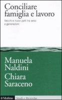Conciliare famiglia e lavoro - Naldini Manuela, Saraceno Chiara