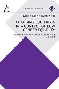 Copertina di 'Changing equilibria in a context of low gender equality. Women's paid and unpaid work in Italy, 1988-2014'