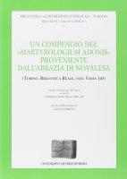 """Compendio del """"Martyrologium Adonis"""" proveniente dall'Abbazia di Novalesa - Dell`oro Ferdinando"""