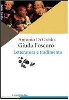 Giuda l'oscuro. Letteratura e tradimento - Di Grado Antonio