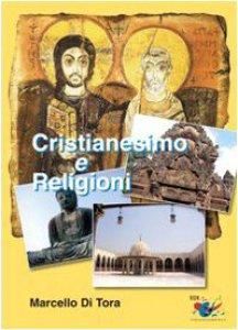 Copertina di 'Cristianesimo e religioni. Il cristianesimo a confronto con le grandi religioni (induismo, buddismo e islam). Le ragioni della fede cristiana (1 pt 3,15)'