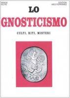 Lo gnosticismo. Culti, riti, misteri - Hutin Serge