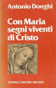 Copertina di 'Con Maria segni viventi di Cristo'